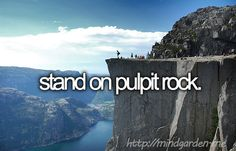 Stand on Pulpit Rock.