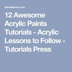 12 Awesome Acrylic Paints Tutorials - Acrylic Lessons to Follow - Tutorials Press