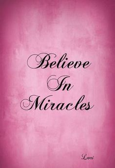 I believe in miracles .... I don't however believe in coincidence.... Especially, a lot of coincidences.