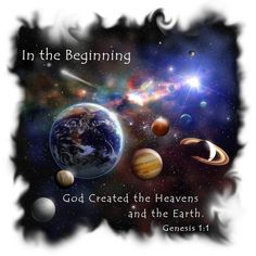 Genesis 1:1  In the beginning, God created the heavens and the earth