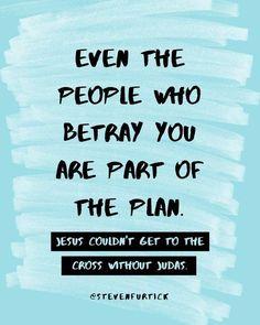 Até as pessoas que te traem fazem parte do plano - Jesus não chegaria à cruz se não fosse pela traição de Judas