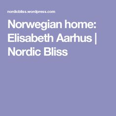 Norwegian home: Elisabeth Aarhus | Nordic Bliss