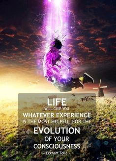 """""""Life will give you whatever experience is the most helpful for the evolution of your consciousness."""" Quote By Eckhart Tolle (A New Earth: Awakening To Your Life's Purpose) Spiritual Wisdom, Spiritual Awakening, Spiritual Warrior, Spiritual Wellness, Spiritual Path, Spiritual Growth, Ekhart Tolle, Now Quotes, Life Quotes"""