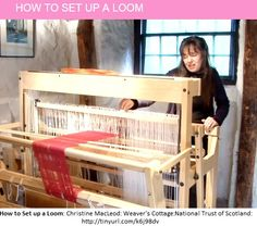 How to Set up a Loom: Christine MacLeod from Weaver's Cottage - National Trust of Scotland.
