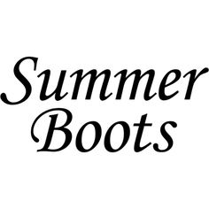 Summer Boots text ❤ liked on Polyvore featuring text, words, backgrounds, phrase, quotes and saying
