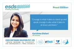 """""""Courage is what it takes to stand up and speak, Courage is also what it takes to sit down and listen."""" - Karishma Dialani, HR Assistant #Proud #ESDSian #ThoughtLeader ESDS - Fully Managed Datacenter & #CloudSolutions Company"""
