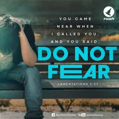 "You came near when I called you, and you said, ""Do not fear."" Lamentations 3:57 #dailybreath #ruah #ruahchurch #ruahministries #bibleverse #promiseoftheday #blessingword #verseoftheday #dailyword #sprinkleofjesus #bibleblog"