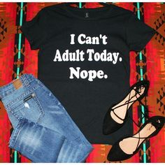 """""""I Can't Adult Today. Nope"""" Short Sleeves Black Graphic Top"""
