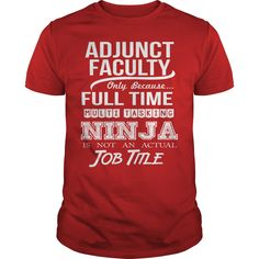 ADJUNCT FACULTY ONLY BECAUSE FULL TIME MULTI TASKING NINJA T-Shirts, Hoodies. SHOPPING NOW ==► https://www.sunfrog.com/LifeStyle/ADJUNCT-FACULTY--NINJA-WHITE-Red-Guys.html?id=41382