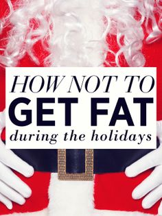 How To Not Get Fat During The Holidays!