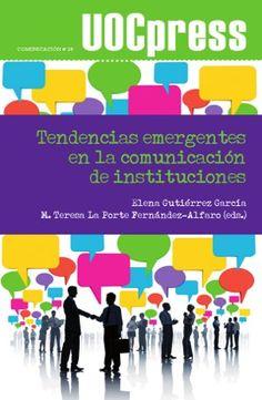 Tendencias emergentes en la comunicación de instituciones / Elena Gutiérrez-García y Teresa La Porte, (editoras)