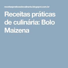Receitas práticas de culinária: Bolo Maizena
