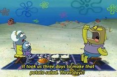 When that one fish spent way too long making potato salad.