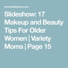 Slideshow: 17 Makeup and Beauty Tips For Older Women | Variety Moms | Page 15