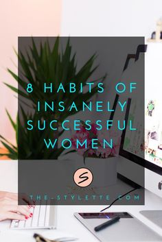 8 HABITS OF INSANELY SUCCSSFUL WOMEN
