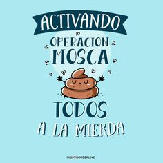 Activando operación mosca: todos a la mierda. #humor #frases #divertidas #graciosas #funny Quotes To Live By, Life Quotes, Funny Sites, Mr Wonderful, Funny Thoughts, Sarcastic Quotes, More Than Words, Best Quotes, Funny Pictures