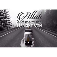 O'Allah lead us to the straight path. Ameen