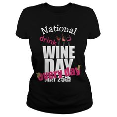 Every day is National Wine Day. Funny & Clever Wine Drinking Quotes, Sayings, T-Shirts, Hoodies, Tees, Gifts, Women's Clothing. #wine