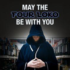 May the #FourLoko be with you. #LokoNation