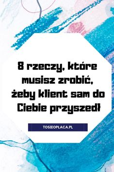 8 rzeczy, które musisz zrobić, żeby klient sam do Ciebie przyszedł [TSO odc. 21] - To się opłaca! Earn Money From Home, How To Make Money, Feeling Discouraged, Study Organization, Sewing For Beginners, Study Tips, Copywriting, Improve Yourself, Budgeting