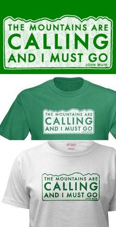 that just about says it all!  John Muir Mountains Are Calling T-Shirt