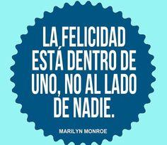 La felicidad está dentro de uno, no al lado de nadie. #MarilynMonroe #Citas #Frases #Candidman