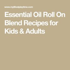 Essential Oil Roll On Blend Recipes for Kids & Adults