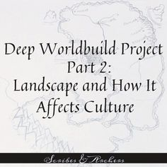 Deep Worldbuild Project Part Landscape and How It Affects Culture – Scribes & Archers