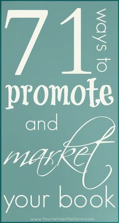 71 Ways to Promote and Market Your Book | Your Writer Platform