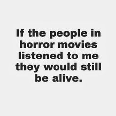 If the people in horror movies listened to me they would still be alive. #funny #quotes