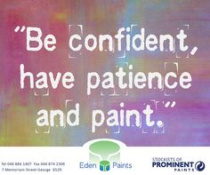 """""""Be confident, have patience and paint. Having Patience, Painting Quotes, All About Time, Confidence, Neon Signs, Sayings, Sunday Motivation, 21st Birthday, Lyrics"""