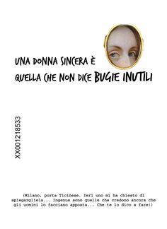 Una donna sincera è quella che non dice bugie inutili.