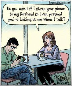 There is nothing ruder than when a person is glued to their phone while someone is talking to them.