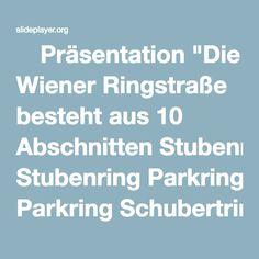 "⚡Präsentation ""Die Wiener Ringstraße besteht aus 10 Abschnitten Stubenring Parkring Schubertring Kärntner RingOpernring Burgring Dr. Karl Renner Ring Universitätsring."""