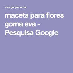 maceta para flores goma eva - Pesquisa Google