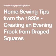 Home Sewing Tips from the 1920s - Creating an Evening Frock from Draped Squares