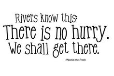 winnie the pooh quote- i need to learn this, i have no patience http://papasteves.com - My new motto for our Homeschool!!