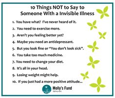 10 Things Not to Say to Someone With an Invisible Illness. www.mollysfund.org #lupus #invisibleillness