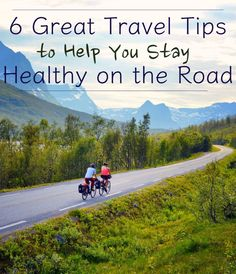 6 Travel Tips to Help You Stay Healthy on the Road