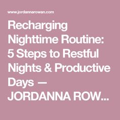 Recharging Nighttime Routine: 5 Steps to Restful Nights & Productive Days — JORDANNA ROWAN // mindful living in full colour
