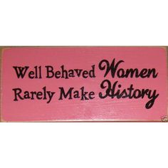Well Behaved Women Rarely Make History Sign Plaque Girl Power Rustic... (425 MXN) ❤ liked on Polyvore featuring home, home decor, wall art, black, home & living, home décor, wall décor, wall hangings, girls wall art and handpainted signs