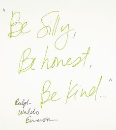 """Be silly, be honest, be kind."" #quote"