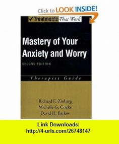 Mastery of Your Anxiety and Worry (MAW) Therapist Guide (Treatments That Work) (9780195300024) Richard E. Zinbarg, Michelle G. Craske, David H. Barlow , ISBN-10: 0195300025  , ISBN-13: 978-0195300024 ,  , tutorials , pdf , ebook , torrent , downloads , rapidshare , filesonic , hotfile , megaupload , fileserve