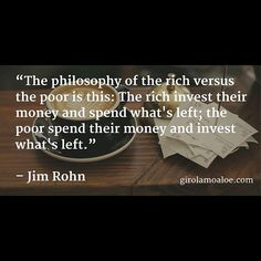 The #philosophy of the #rich versus the #poor is this:  The rich #invest their #money and #spend what's #left; the poor spend their money and invest what's left.  #JimRohn.  #Amazing #quotes of #great #wisdom about #wealth and #poverty.  #success is all about how we #act.
