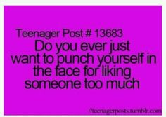 I want to do this all the time ... my friends don't want me liking the kid I like !!!