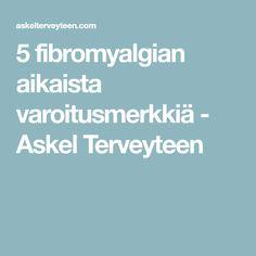 5 fibromyalgian aikaista varoitusmerkkiä - Askel Terveyteen