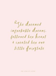 She dreamed impossible dreams, followed her heart and created her own fairytale