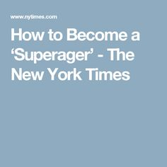 How to Become a 'Superager' - The New York Times