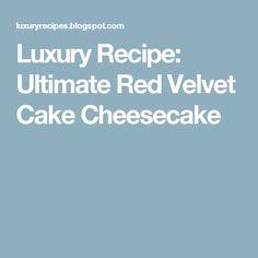 Luxury Recipe: Ultimate Red Velvet Cake Cheesecake