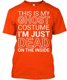 This Is My Ghost Costume...Halloween Tee Orange T-Shirt Front